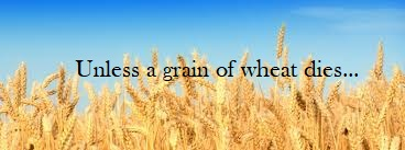 Unless a Grain of Wheat Dies...