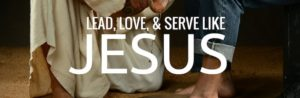Lead Love and Serve Like Jesus