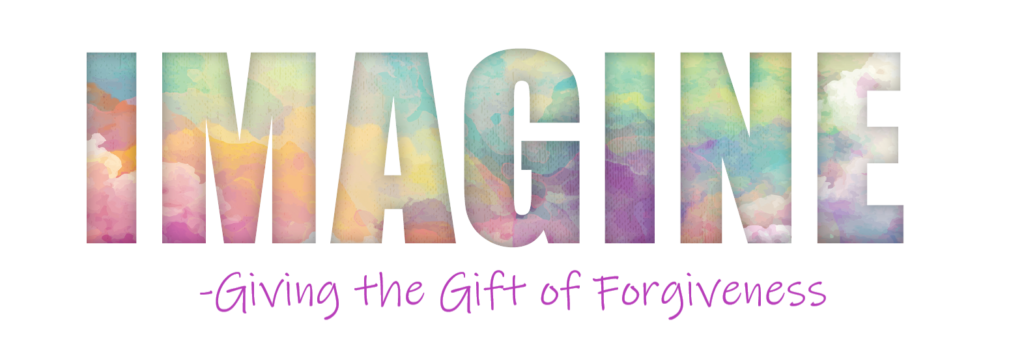 Imagine - Giving The Gift Of Forgiveness