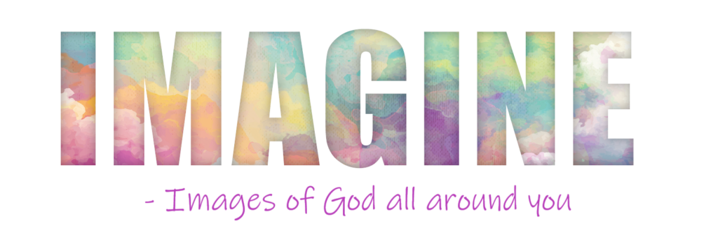 Imagine - Images Of God All Around You