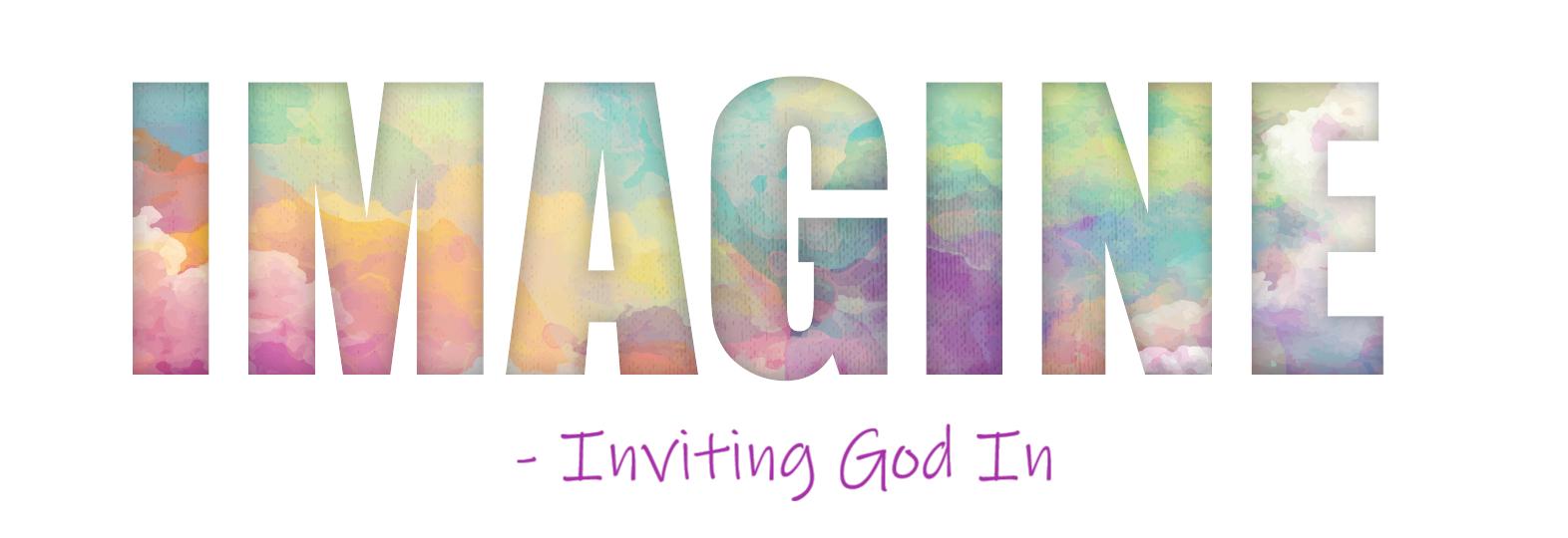Imagine - Inviting God In