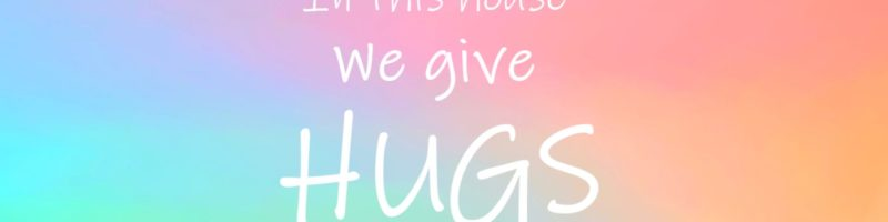In This House: We Give Hugs