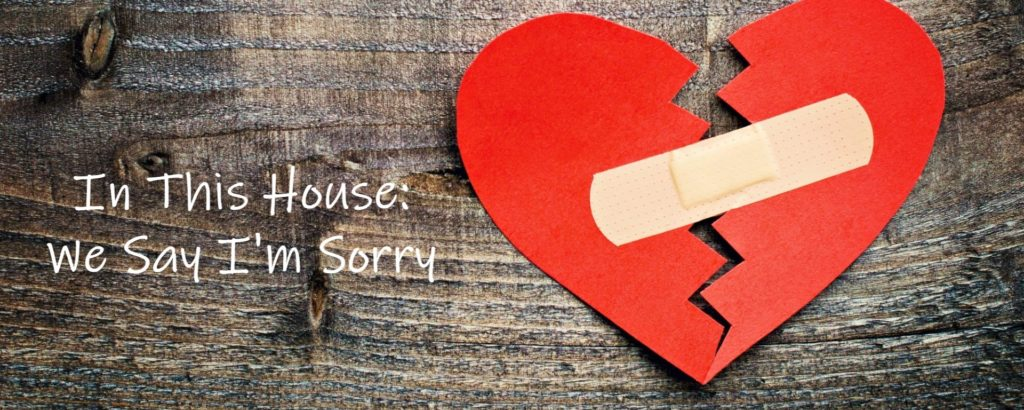 In This House: We Say I'm Sorry